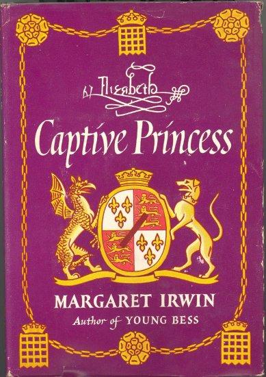 Elizabeth Captive Princess by Margaret Irwin ~ Book 1948