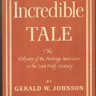 Incredible Tale by Gerald W Johnson ~ Book 1950
