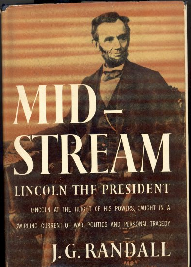 Mid - Stream Lincoln the President by J. G. Randall ~ Book 1952