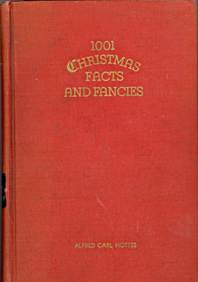 1001 Christmas Facts and Fancies by Alfred Carl Hottes ~ Book 1937