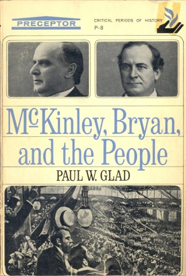 McKinley, Bryan, and the People by Paul W. Glad ~ Book 1964