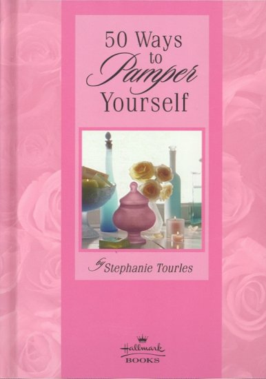 50 Simple Ways to Pamper Yourself by Stephanie Tourles ~ Book 1999