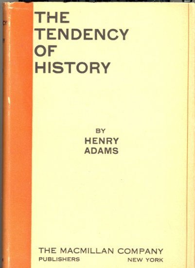 The Tendency of History by Henry Adams ~ Book 1928
