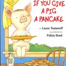 If You Give a Pig a Pancake by Laura Numeroff ~ 1998 Book