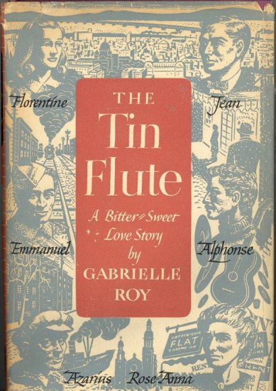 The Tin Flute (A Bitter Sweet Love Story) by Gabrielle Roy ~ Book ~ 1947