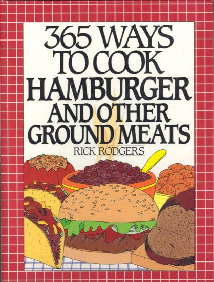 365 Ways to Cook Hamburger and Other Ground Meats by Rick Rodgers ~ Cookbook ~ 1991