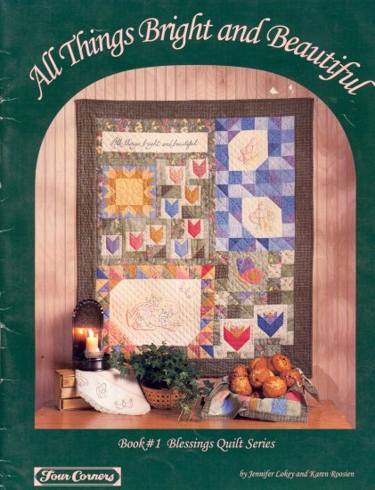 All Things Bright and Beautiful ( Blessings Quilt Series) by Jennifer Lokey & Karen Roosien ~ 1997