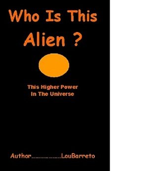 WHO IS THIS ALIEN ?                  ( This Higher Power )