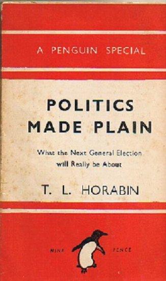 Politics Made Plain, T.L. HORABIN, Penguin Books , 1944