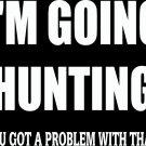 "(HNT1#85) 6"" white vinyl going hunting got a problem?  deer hunter die cut decal sticker."