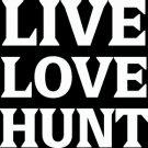"(HNT1#86) 6"" white vinyl Live love hunt  deer hunter die cut decal sticker."