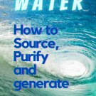 WATER - How to Source, Purify and Generate