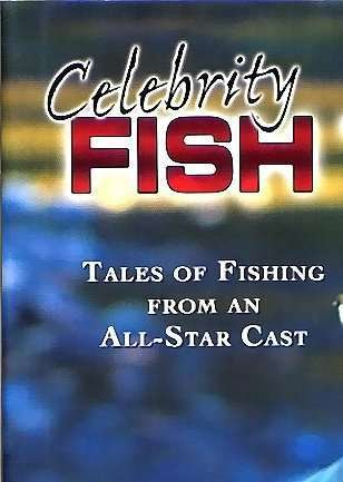 Celebrity Fish Talk - Tales of Fishing From the Stars