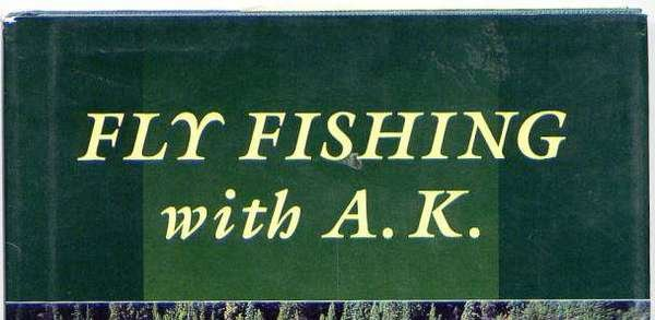 """""""Fly Fishing with A.K.""""  with A.K. Best - SIGNED BOOK"""