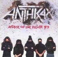 ANTHRAX - ATTACK OF THE KILLER B'S (1991)