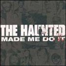 THE HAUNTED - HAUNTED MADE ME DO IT (2000)