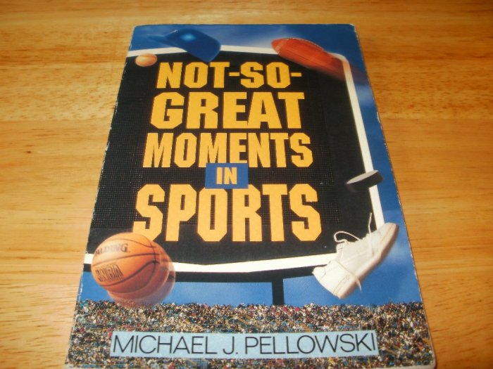 Not-So-Great Moments in Sports - Paperback, Michael J. Pellowski (1995)