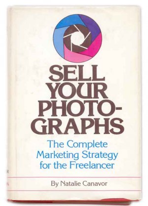 Sell Your Photographs: The Complete Marketing Strategy for the Freelancer [Hardcover]