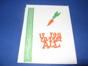 If you carrot all handmade greeting card M22