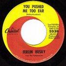 CAPITOL 5938 FERLIN HUSKY You Pushed Me Too Far/Bridge