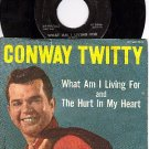 MGM K12886 45+ PS CONWAY TWITTY ~ What Am I Living For