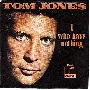 PS 45 LONDON TOM JONES - I Who Have Nothing