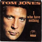 PS 45 LONDON 40051 TOM JONES ~ I Who Have Nothing