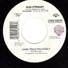 NM WM 7-18511 ROD STEWART Have I Told You Lately/Alley