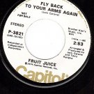 PROMO 45 CAPITOL 3821 FRUIT JUICE Fly Back To Your Arms