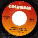 COLUMBIA 4-46006 JOHNNY WINTER Bad Luck Situation/Stone