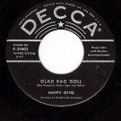 NM DECCA 29403 45 HAPPY OTTO ~ Glad Rag Doll ~ Smiles