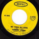 EPIC 5-10700 TOMMY CASH So This Is Love ~ Love Is Gone