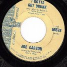 PROMO 55578 JOE CARSON I Gotta Get Drunk ~ Who Will Buy