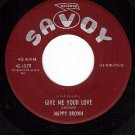 NM SAVOY 1579 45 NAPPY BROWN Give Me Your Love/Too Shy