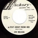 PROMO HICKORY 1229 JOE MELSON Stay Away From Her ~ Girl