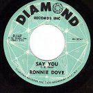 DIAMOND 167 45 RONNIE DOVE Say You ~ Let Me Stay Today