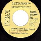 NM PROMO 45 RCA 10606 THE MAIN INGREDIENT Instant Love
