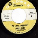 PROMO 45 GOLDWAX 340 JAMES CARR To Love Somebody/These