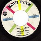 ROULETTE 4160 45 rpm THE PLAYMATES What Is Love ~ I Am