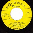 GOLDWAX 328 45 JAMES CARR I'm A Fool For You/Gonna Send