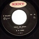 KENT 467 B. B. KING Treat Me Right ~ Who Can Your Good