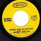 EPIC 5-10899 MURRY KELLUM Woman Make Up Your Mind/Hiyo