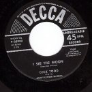 DECCA 9-28900 DICK TODD I See The Moon ~ If I Never Get