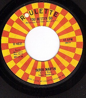 ROULETTE 463145 DEREK MARTIN ~ You Better ~ Go You Know
