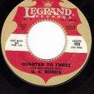LEGRAND 1008 U.S. BONDS Quarter To Three/Time Ole Story