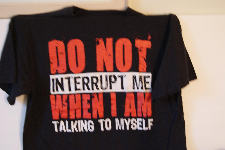 Do not interrupt me...tee