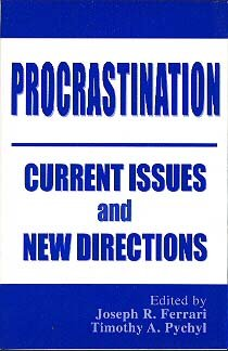 Procrastination Current Issues and New Directions Joseph Ferrari Timothy Pychyl psychology