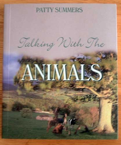 Talking With the Animals by Patty Summers Animal Communication Care Understanding