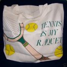 TOTE BAG , TENNIS IS MY RAQUET, NEW /TAGS