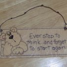 EVER STOP TO THINK & FORGET TO START AGAIN BEAR - CUTE